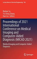 Proceedings of 2021 International Conference on Medical Imaging and Computer-Aided Diagnosis (MICAD 2021): Medical Imaging and Computer-Aided Diagnosis (Lecture Notes in Electrical Engineering, 784)