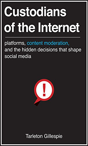 Custodians of the Internet: Platforms, Content Moderation, and the Hidden Decisions That Shape Social Media (English Edition)