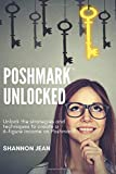 Poshmark Unlocked: Unlock the strategies and techniques to create a 6-figure income on Poshmark!
