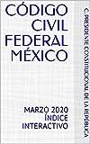 CÓDIGO CIVIL FEDERAL MÉXICO: MARZO 2020 ÍNDICE INTERACTIVO
