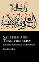 Salafism and Traditionalism: Scholarly Authority in Modern Islam