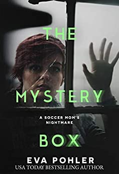 The Mystery Box: A Soccer Mom's Nightmare (The Mystery Book Collection 1) by [Eva Pohler]
