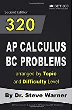 320 AP Calculus BC Problems arranged by Topic and Difficulty Level, 2nd Edition: 160 Test Questions with Solutions, 160 Additional Questions with Answers