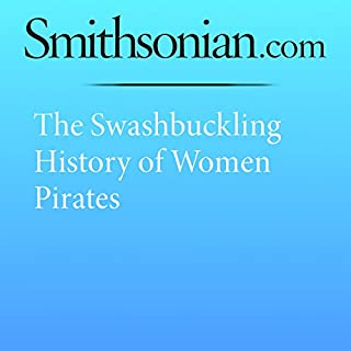 The Swashbuckling History of Women Pirates                   By:                                                                                                                                 Lorraine Boissoneault                               Narrated by:                                                                                                                                 Desiree Fultz                      Length: 8 mins     Not rated yet     Overall 0.0