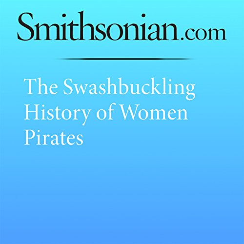 The Swashbuckling History of Women Pirates audiobook cover art