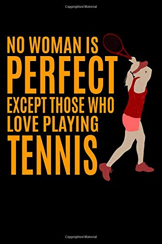 No Woman Is Perfect Except Those Who Love Playing Tennis: Lined A5 Notebook for TEnnis Journal