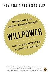 Willpower: Rediscovering the Greatest Human Strength by Roy F. Baumister and John Tierney