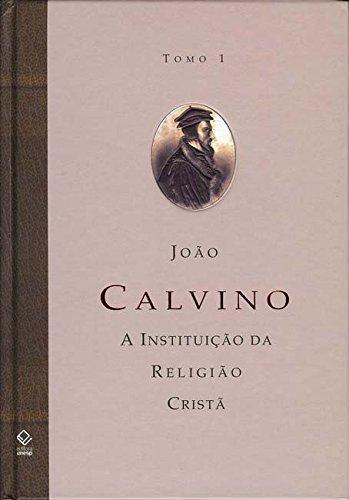 Instituição Da Religião Cristã, A - Vol. 1