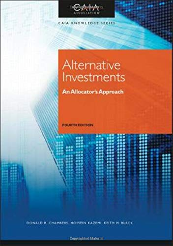 Compare Textbook Prices for Alternative Investments: An Allocator's Approach 4 Edition ISBN 9781119651680 by CAIA Association,Chambers, Donald R.,Kazemi, Hossein B.,Black, Keith H.