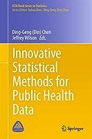 Innovative Statistical Methods for Public Health Data (ICSA Book Series in Statistics)