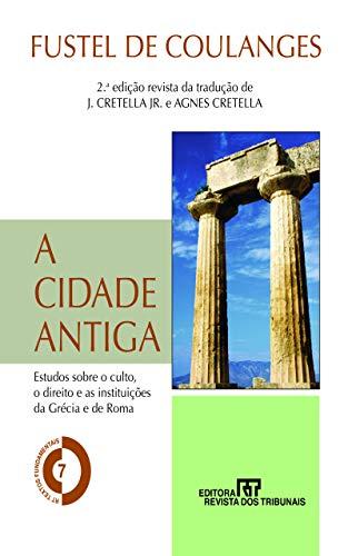 A cidade antiga: estudo sobre o culto, o direito e as instituições da Grécia e de Roma