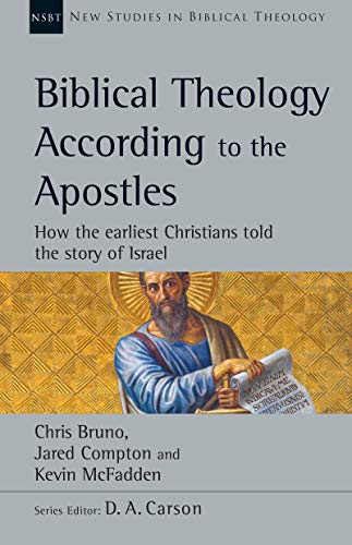 Biblical Theology According to the Apostles: How the Earliest Christians Told the Story of Israel (New Studies in Biblical Theology, Volume 52)