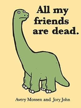 All My Friends Are Dead by [Avery Monsen, Jory John]