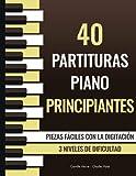 40 Partituras Piano Principiantes - Piezas fáciles con la digitación - 3 niveles de dificultad: Chopin, Bach, Beethoven, Satie, Mozart, Brahms...