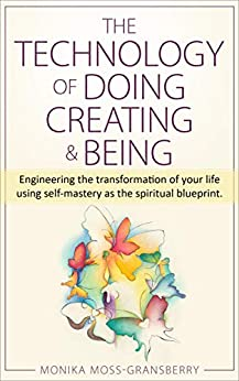 The Technology of Doing Creating and Being by [Monika Moss-Gransberry]