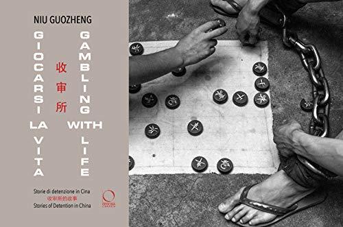 Giocarsi la vita. Storie di detenzione in Cina. Ediz. italiana, inglese e cinese