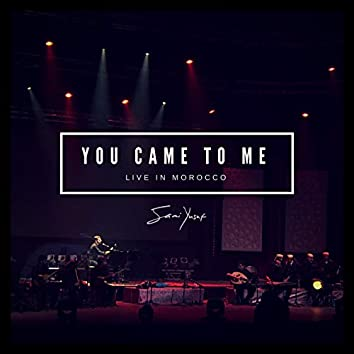 You Came to Me (Live in Morocco)
