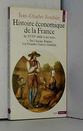 Histoire économique de la France du 18ème siècle à nos jours Tome 1 De l'Ancien Régime à la Première Guerre mondiale