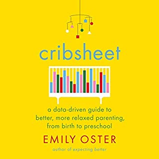 Cribsheet     A Data-Driven Guide to Better, More Relaxed Parenting, from Birth to Preschool              Written by:                                                                                                                                 Emily Oster                               Narrated by:                                                                                                                                 Karissa Vacker                      Length: 10 hrs and 36 mins     7 ratings     Overall 5.0
