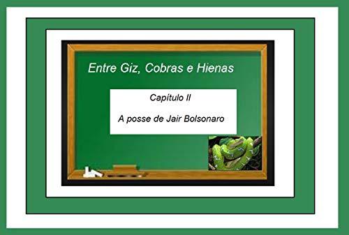 Entre Giz, Cobras e Hienas: Capítulo II - A posse de Jair Bolsonaro (Ouro Livro 2) (Portuguese Edition)