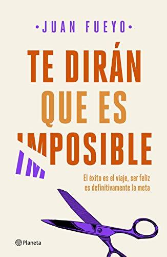 Te dirán que es imposible (No Ficción) (Spanish Edition)