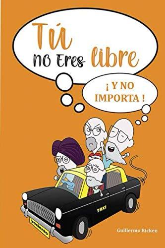 Tú no eres libre: Y no importa (Spanish Edition)