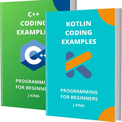 KOTLIN AND C++ CODING EXAMPLES: PROGRAMMING FOR BEGINNERS (English Edition)