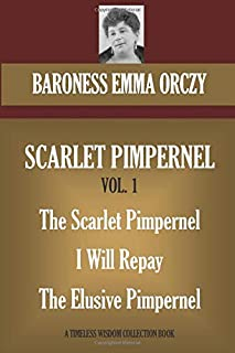 SCARLET PIMPERNEL VOL. 1 The Scarlet Pimpernel I Will Repay The Elusive Pimpernel (Timeless Wisdom Collection)