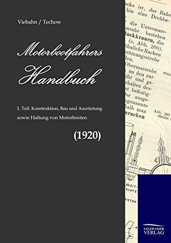 Motorbootfahrers Handbuch: Teil 1: Konstruktion, Bau und Ausrüstung sowie Haltung von Motorbooten (1920)