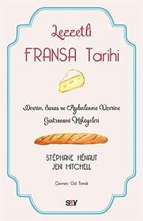 Lezzetli Fransa Tarihi: Devrim, Savaş ve Aydınlanma Üzerine Gastronomi Hikayeleri