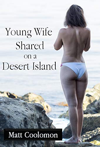 Young Wife Shared on a Desert Island (First Cuckolding Book 5) (English Edition)