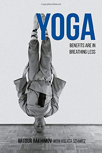 Yoga Benefits Are in Breathing Less: Measure Progress in Health Using DIY Body Oxygen Test To Defeat Symptoms and Diseases with Smart Yoga