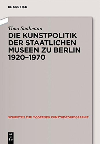 Kunstpolitik der Berliner Museen 1919-1959 (Schriften zur modernen Kunsthistoriographie 6)