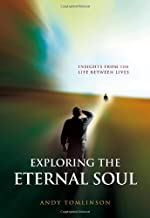 Exploring the Eternal Soul - Insights from the Life Between Lives by Andy Tomlinson (1-Mar-2012) Paperback