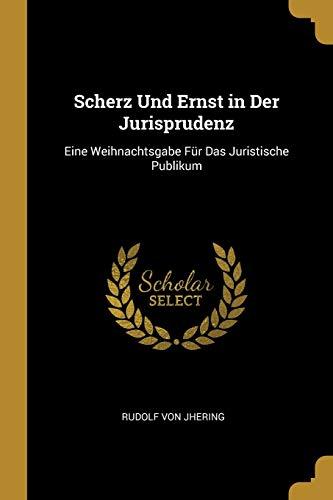 Scherz Und Ernst in Der Jurisprudenz: Eine Weihnachtsgabe Für Das Juristische Publikum (German Edit