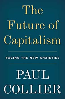The Future of Capitalism: Facing the New Anxieties by [Paul Collier]