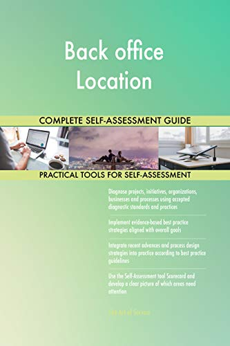 Back office Location All-Inclusive Self-Assessment - More than 700 Success Criteria, Instant Visual Insights, Comprehensive Spreadsheet Dashboard, Auto-Prioritized for Quick Results