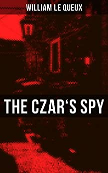 The Czar's Spy: The Mystery of a Silent Love by [William Le Queux]
