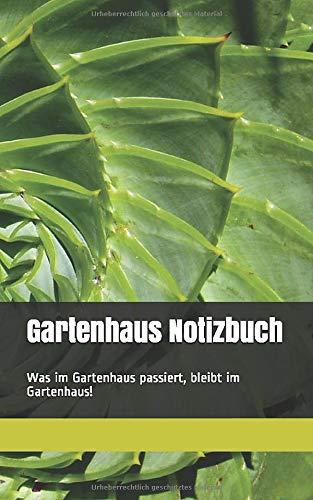 Gartenhaus Notizbuch: Was im Gartenhaus passiert, bleibt im Gartenhaus!