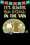 It's Always Gin O'clock In The Van: Great book to keep notes from your camping trips and adventures or to use as an everyday notebook, planner or ... a cute green and brown retro caravan/trailer