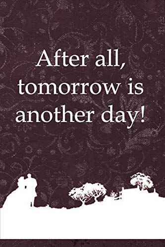 After All, Tomorrow Is Another Day!: Beautiful Notebook Journal for Gone With the Wind Fans Featuring…