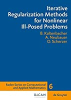 Iterative Regularization Methods for Nonlinear Ill-Posed Problems (Radon Series on Computational and Applied Mathematics) by Kaltenbacher Barbara(2008-05-20)