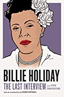 Billie Holiday: The Last Interview: and Other Conversations (The Last Interview Series)