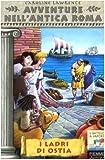I ladri di Ostia. Avventure nell'antica Roma (Vol. 1)