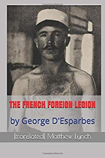 THE FRENCH FOREIGN LEGION: by George D'Esparbes