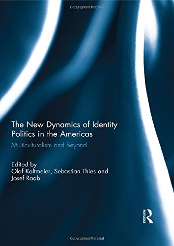 The New Dynamics of Identity Politics in the Americas: Multiculturalism and Beyond