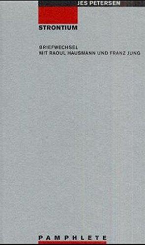Strontium. Briefwechsel mit Raoul Hausmann und Franz Jung