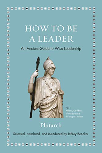 How to Be a Leader: An Ancient Guide to Wise Leadership (Ancient Wisdom for Modern Readers)