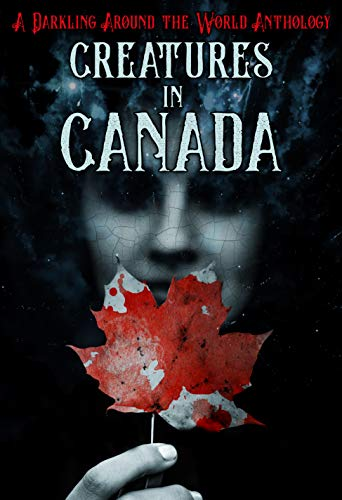 Creatures in Canada: A Darkling Around the World Anthology by [Darkling, LVP Publications]