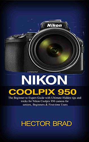 Nikon Coolpix 950 : The Beginner to Expert Guide...